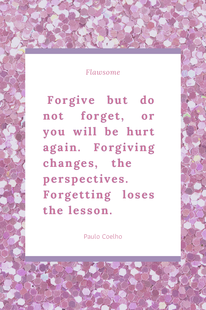 Forgive but do not forget