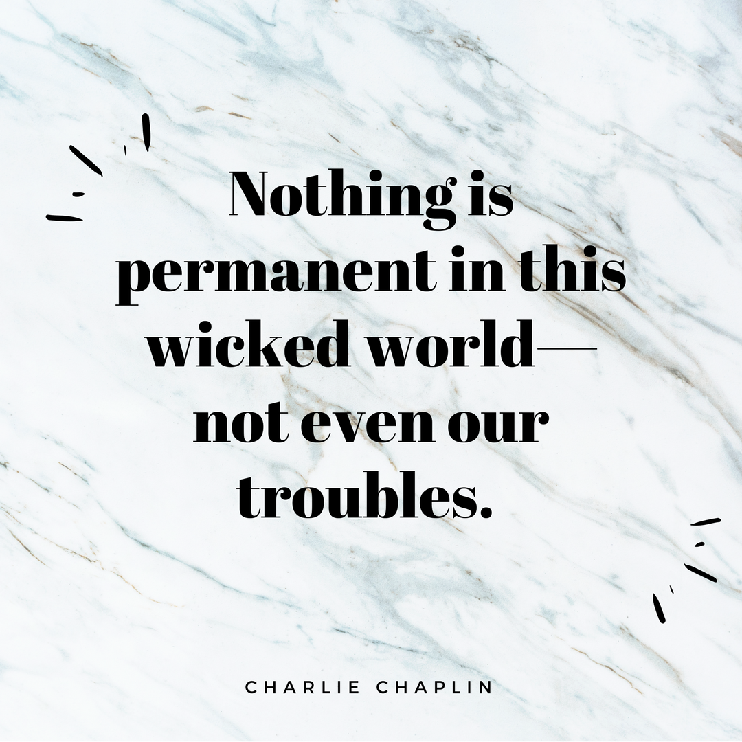 Nothing is permanent in this world. Not even your anxiety!